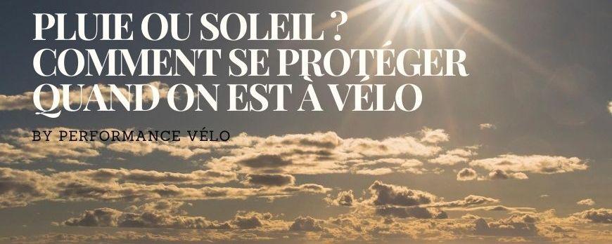 ☀️Pluie ou soleil ? Comment se protéger quand on est à vélo ☀️